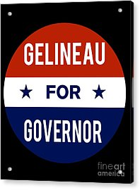 Gelineau For Governor 2018 Acrylic Print