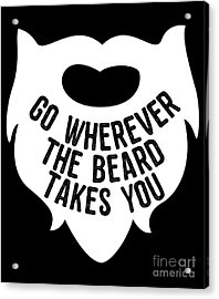Acrylic Print featuring the digital art Go Wherever The Beard Takes You by Flippin Sweet Gear