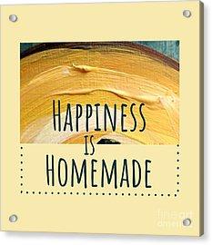 Happiness Is Homemade #2 Acrylic Print
