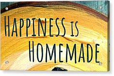 Happiness Is Homemade Acrylic Print
