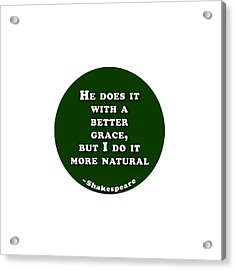 He Does It With A Better Grace #shakespeare #shakespearequote Acrylic Print