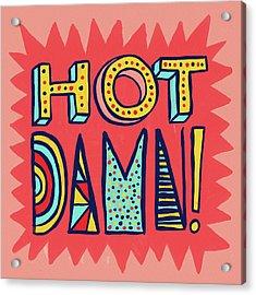 Hot Damn Acrylic Print