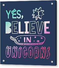 I Believe In Unicorns - Baby Room Nursery Art Poster Print Acrylic Print