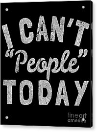 Acrylic Print featuring the digital art I Cant People Today by Flippin Sweet Gear