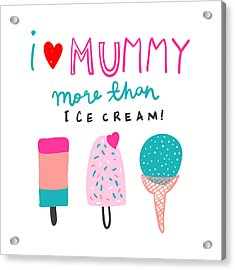 I Love Mummy More Than Ice Cream - Baby Room Nursery Art Poster Print Acrylic Print