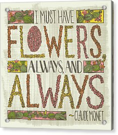 I Must Have Flowers Always And Always Claude Monet Quote Acrylic Print