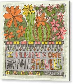 I Perhaps Owe Having Become A Painter To Flowers Acrylic Print