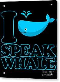 Acrylic Print featuring the digital art I Speak Whale by Flippin Sweet Gear