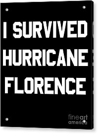Acrylic Print featuring the digital art I Survived Hurricane Florence by Flippin Sweet Gear