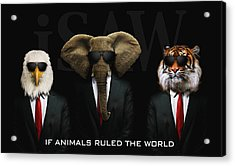 If Animals Ruled The World Acrylic Print