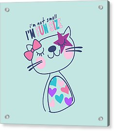 I'm Not Small, I'm Fun Size - Baby Room Nursery Art Poster Prin Acrylic Print