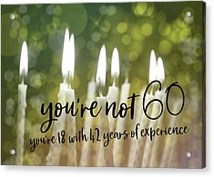It's Only A Number 60 Quote Acrylic Print by JAMART Photography