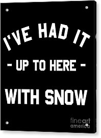 Acrylic Print featuring the digital art Ive Had It Up To Here With Snow by Flippin Sweet Gear
