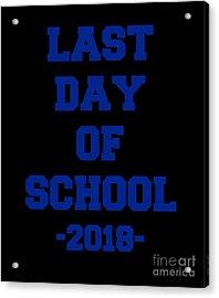 Acrylic Print featuring the digital art Last Day Of School 2018 by Flippin Sweet Gear