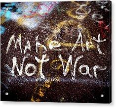 Make Art Not War Acrylic Print