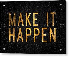 Make It Happen Acrylic Print