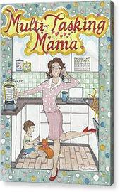 Multi-tasking Mama I Acrylic Print