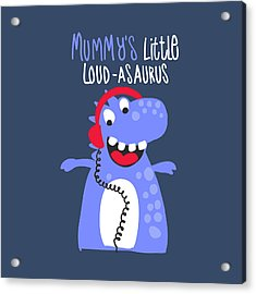 Mummy's Little Loud-asaurus - Baby Room Nursery Art Poster Print Acrylic Print