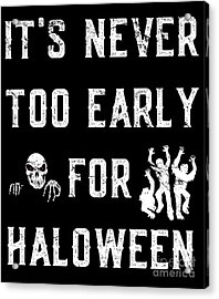 Never Too Early For Halloween Acrylic Print
