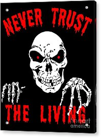 Never Trust The Living Halloween Acrylic Print