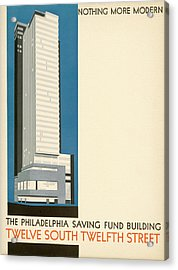 Nothing More Modern The Philadelphia Savings Fund Society Building, 1932 Acrylic Print