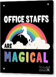 Acrylic Print featuring the digital art Office Staffs Are Magical by Flippin Sweet Gear