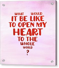 Open My Heart To The Whole World Acrylic Print