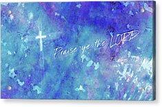 Praise Ye The Lord Acrylic Print