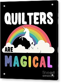 Quilters Are Magical Acrylic Print