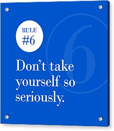 Rule #6 - Don't Take Yourself So Seriously - White On Blue Acrylic Print