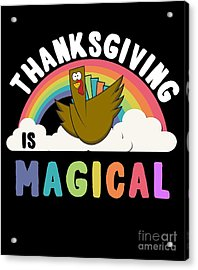 Acrylic Print featuring the digital art Thanksgiving Is Magical by Flippin Sweet Gear