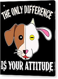 The Only Difference Is Your Attitude Tee Design Makes A Unique And Wonderful Gift To Your Friends Acrylic Print