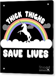 Thick Thighs Save Lives Acrylic Print