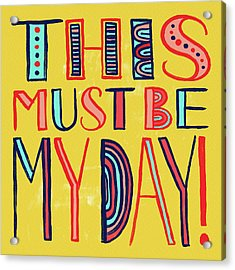 This Must Be My Day Acrylic Print