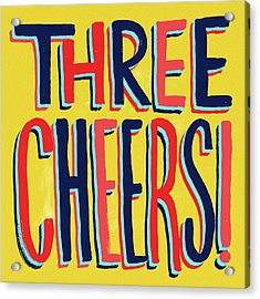Three Cheers Acrylic Print