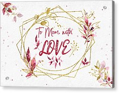 To Mom, With Love Acrylic Print