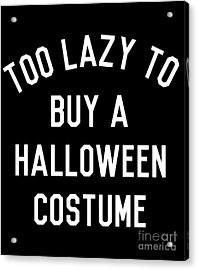 Too Lazy To Buy A Halloween Costume Acrylic Print