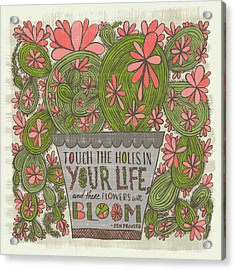Touch The Holes In Your Life And The Flowers Will Bloom Zen Proverb Acrylic Print
