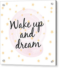 Wake Up And Dream - Baby Room Nursery Art Poster Print Acrylic Print