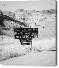 Where The Pavement Ends The Old West Begins Acrylic Print