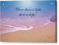 Where There Is Light There Is Hope Acrylic Print