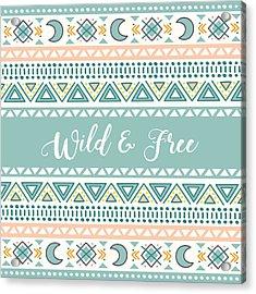 Wild And Free - Boho Chic Ethnic Nursery Art Poster Print Acrylic Print