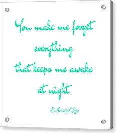 You Make Me Forget Acrylic Print