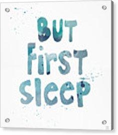 But First Sleep Acrylic Print