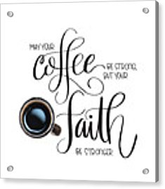 Coffee And Faith Acrylic Print by Nancy Ingersoll
