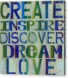 Create Inspire Discover Dream Love Acrylic Print by Carla Bank
