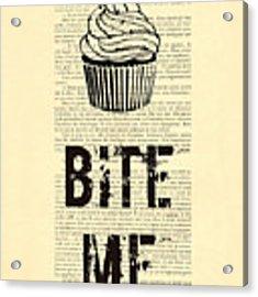 Cupcake Bite Me Typography Acrylic Print by Madame Memento