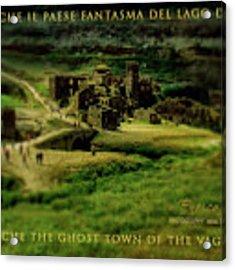 Fabbriche Di Vagli Paese Fantasma Ghost Town 1 Acrylic Print by Enrico Pelos