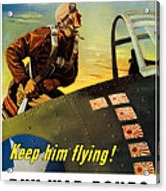 Keep Him Flying - Buy War Bonds  Acrylic Print