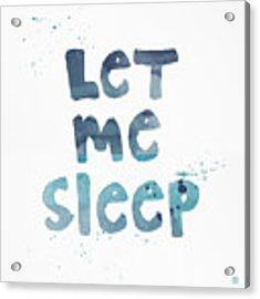 Let Me Sleep  Acrylic Print